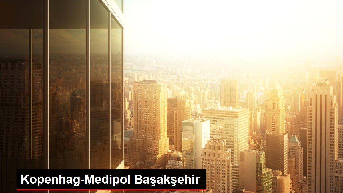 Kopenhag-Medipol Başakşehir