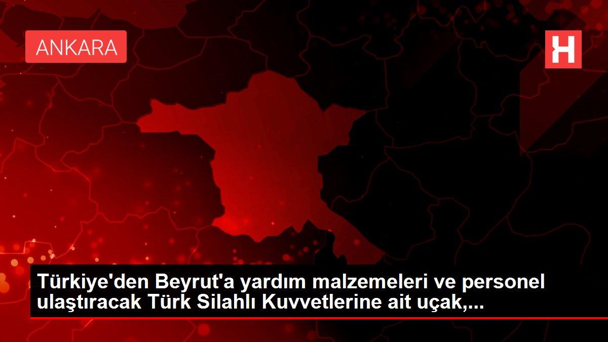 Türkiye'den Beyrut'a yardım malzemeleri ve personel ulaştıracak Türk Silahlı Kuvvetlerine ait uçak,...
