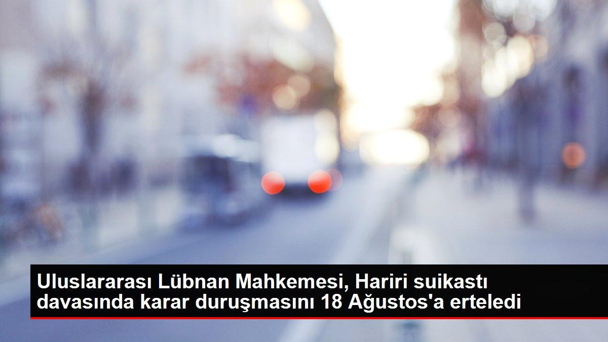 Uluslararası Lübnan Mahkemesi, Hariri suikastı davasında karar duruşmasını 18 Ağustos'a erteledi