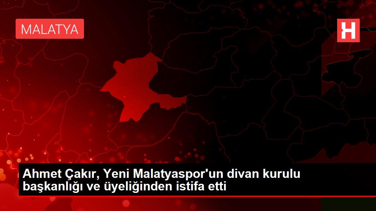 Ahmet Çakır, Yeni Malatyaspor'un divan kurulu başkanlığı ve üyeliğinden istifa etti