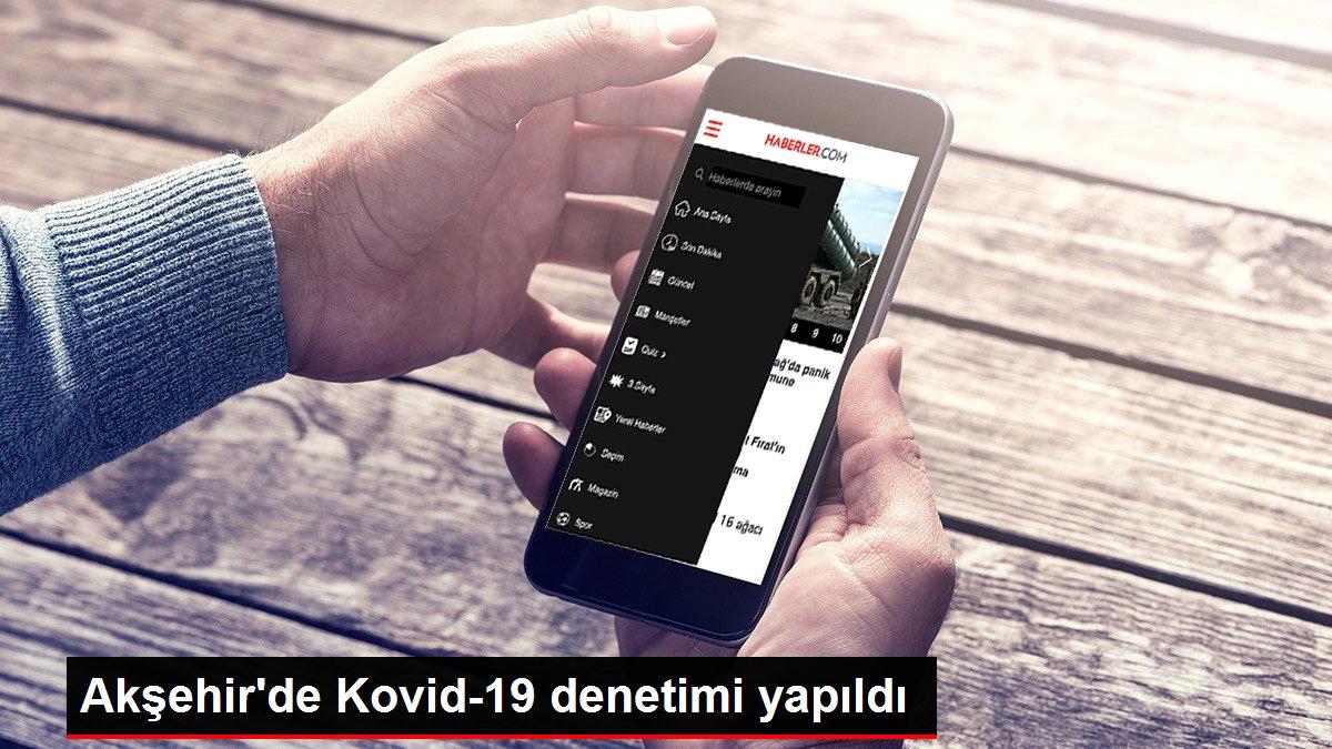 Akşehir'de Kovid-19 denetimi yapıldı