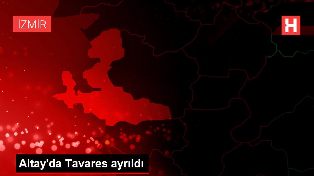 Altay'da Tavares ayrıldı
