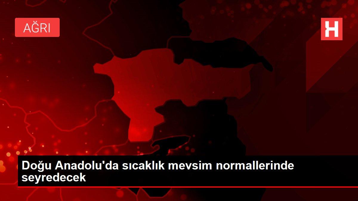 Doğu Anadolu'da sıcaklık mevsim normallerinde seyredecek