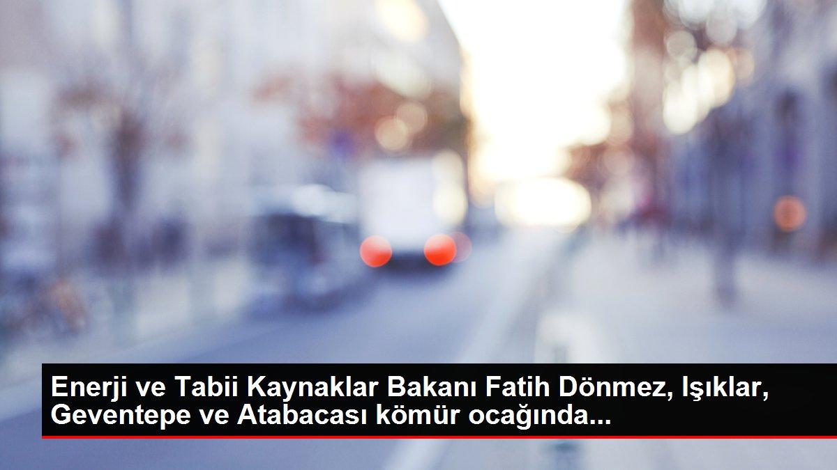 Enerji ve Tabii Kaynaklar Bakanı Fatih Dönmez, Işıklar, Geventepe ve Atabacası kömür ocağında...