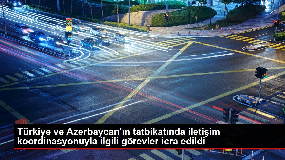 Türkiye ve Azerbaycan'ın tatbikatında iletişim koordinasyonuyla ilgili görevler icra edildi