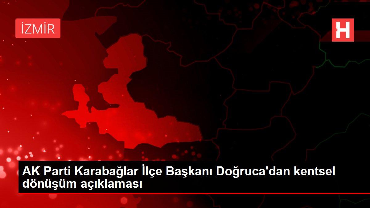 AK Parti Karabağlar İlçe Başkanı Doğruca'dan kentsel dönüşüm açıklaması