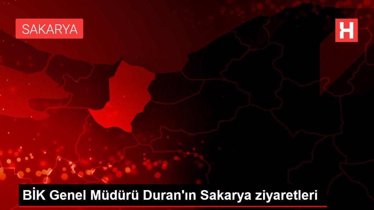 BİK Genel Müdürü Duran'ın Sakarya ziyaretleri
