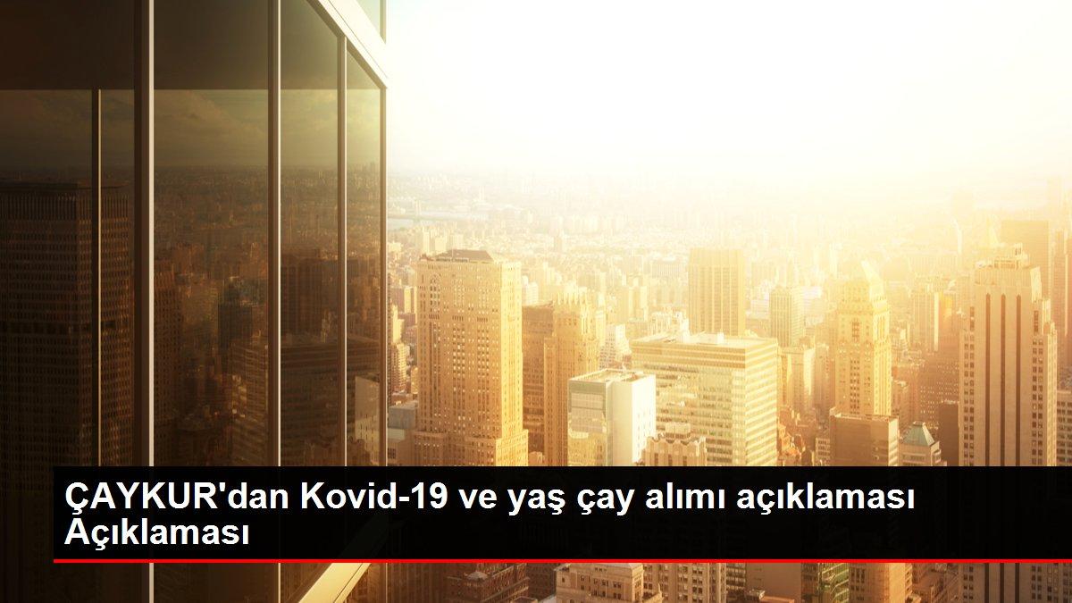 ÇAYKUR'dan Kovid-19 ve yaş çay alımı açıklaması Açıklaması