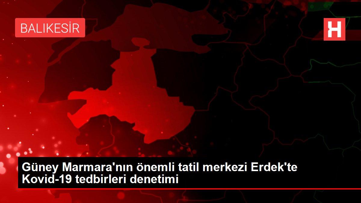 Güney Marmara'nın önemli tatil merkezi Erdek'te Kovid-19 tedbirleri denetimi
