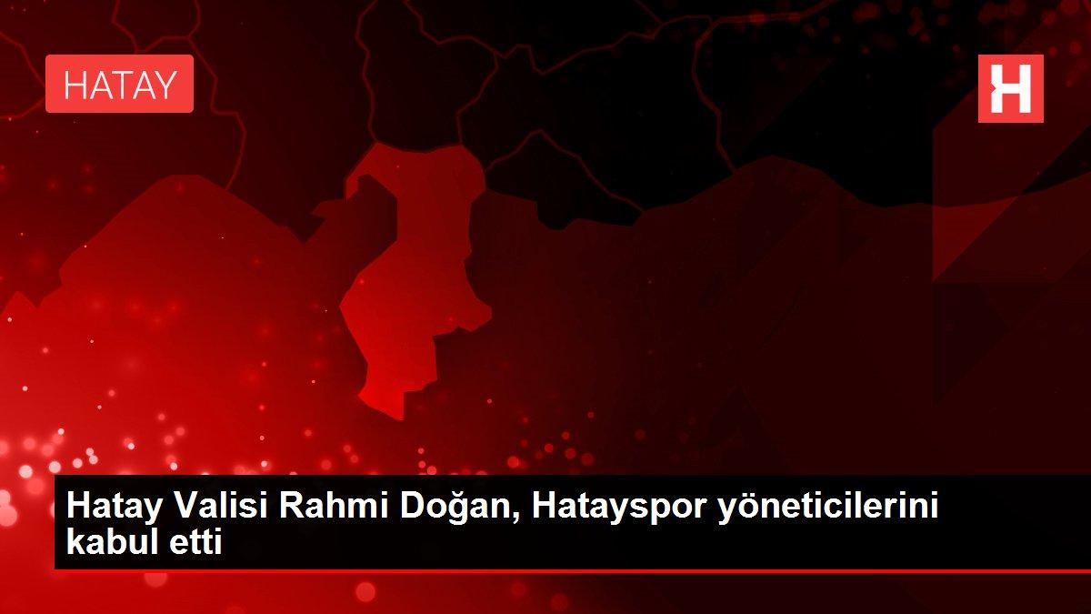 Hatay Valisi Rahmi Doğan, Hatayspor yöneticilerini kabul etti