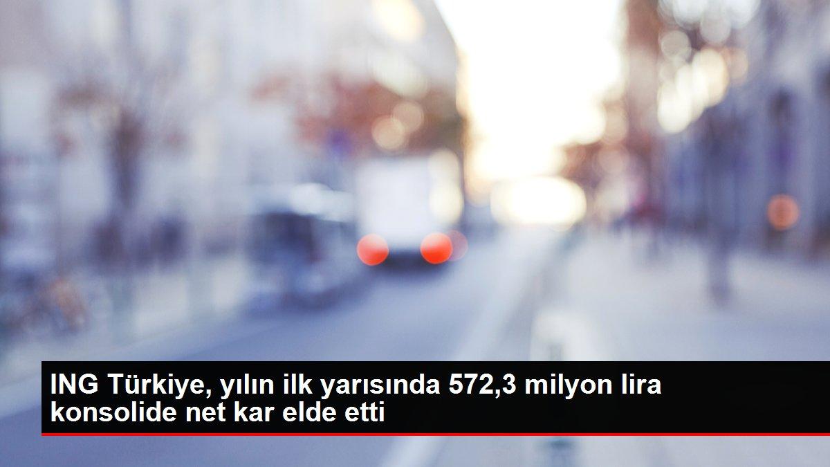 ING Türkiye, yılın ilk yarısında 572,3 milyon lira konsolide net kar elde etti
