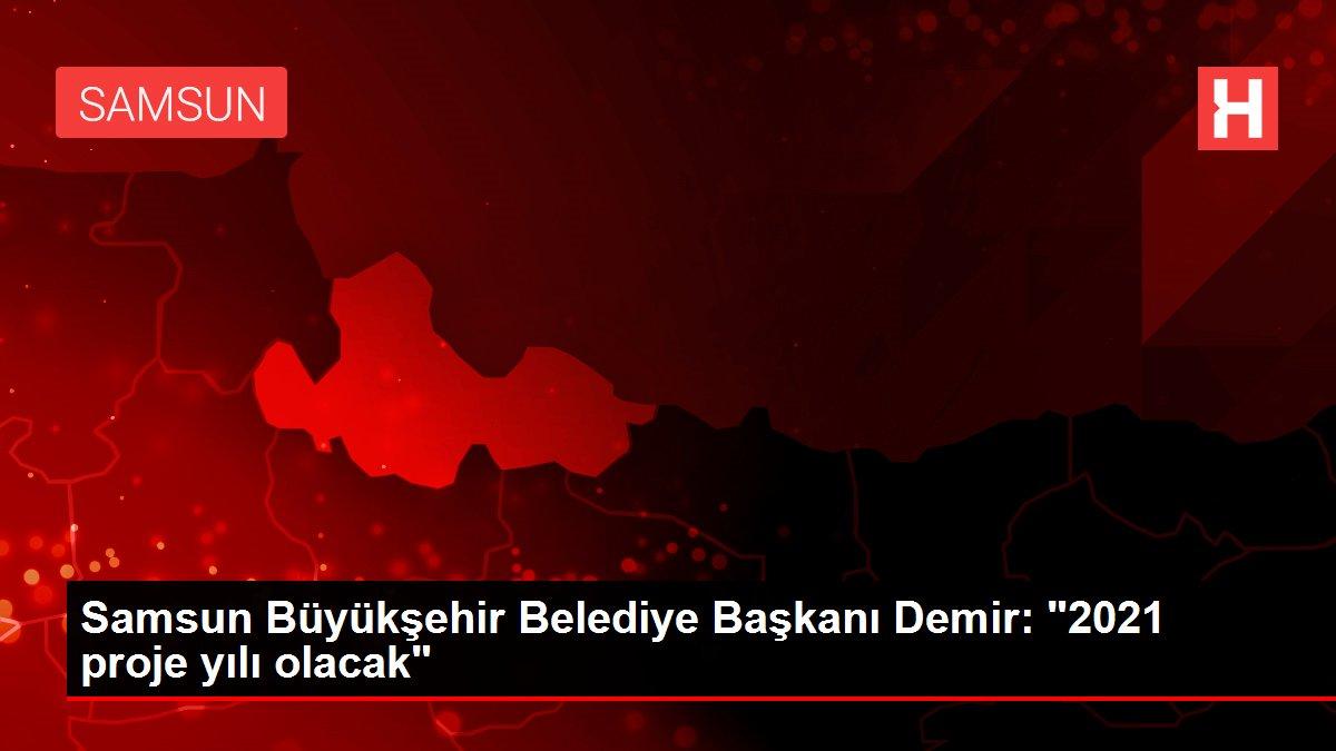 Samsun Büyükşehir Belediye Başkanı Demir:
