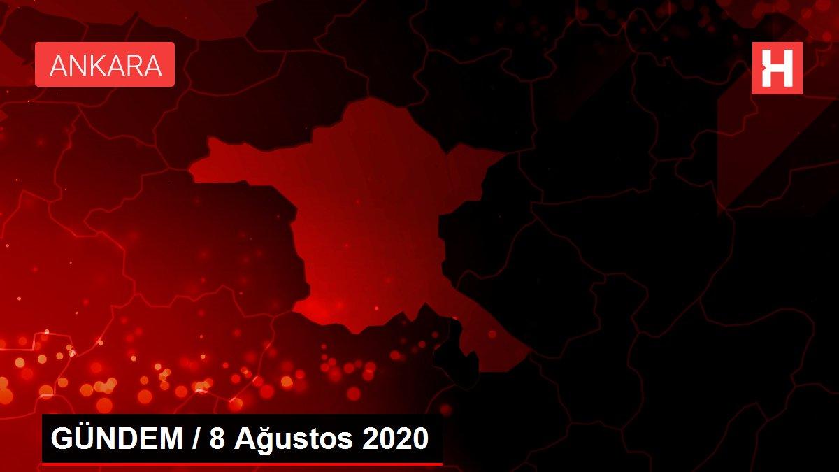 Son dakika haberi... GÜNDEM / 8 Ağustos 2020