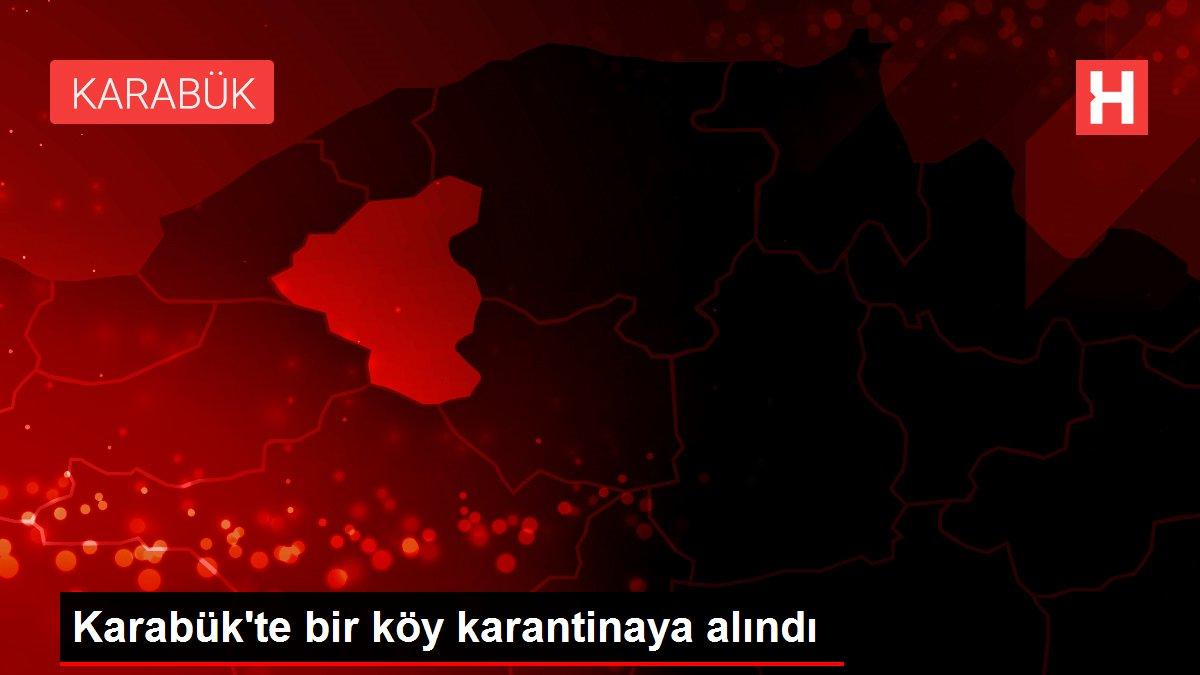 Karabük'te bir köy karantinaya alındı