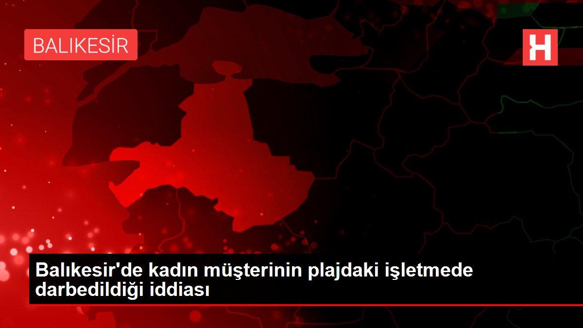 Balıkesir'de kadın müşterinin plajdaki işletmede darbedildiği iddiası