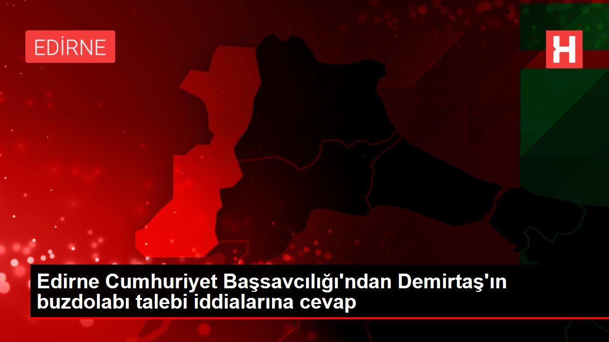 Edirne Cumhuriyet Başsavcılığı'ndan Demirtaş'ın buzdolabı talebi iddialarına cevap