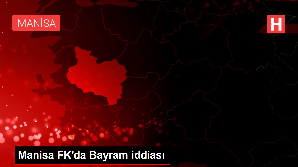 Manisa FK'da Bayram iddiası