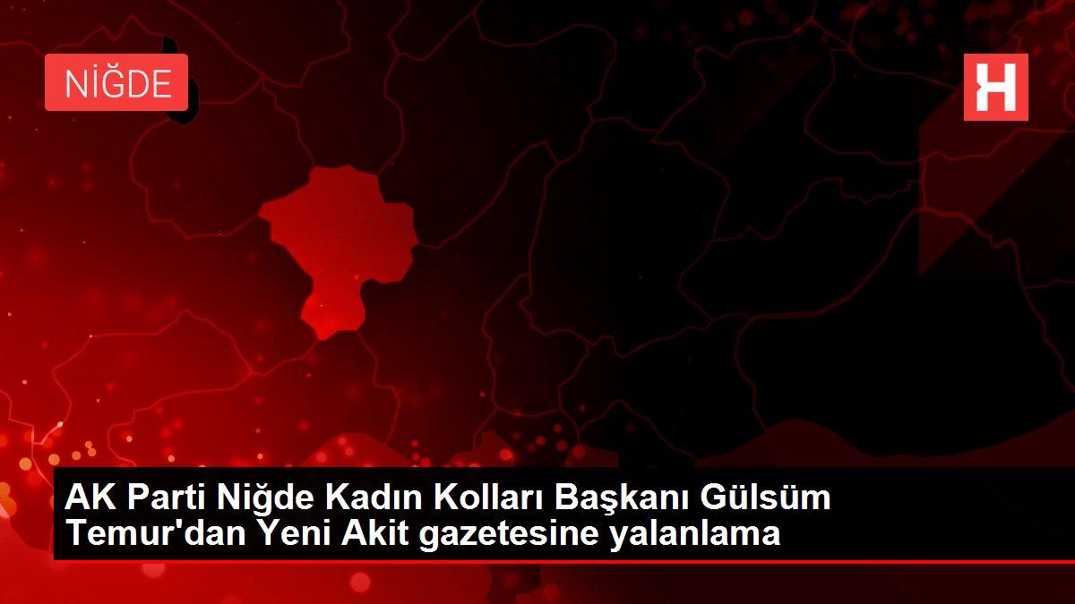 AK Parti Niğde Kadın Kolları Başkanı Gülsüm Temur'dan Yeni Akit gazetesine yalanlama