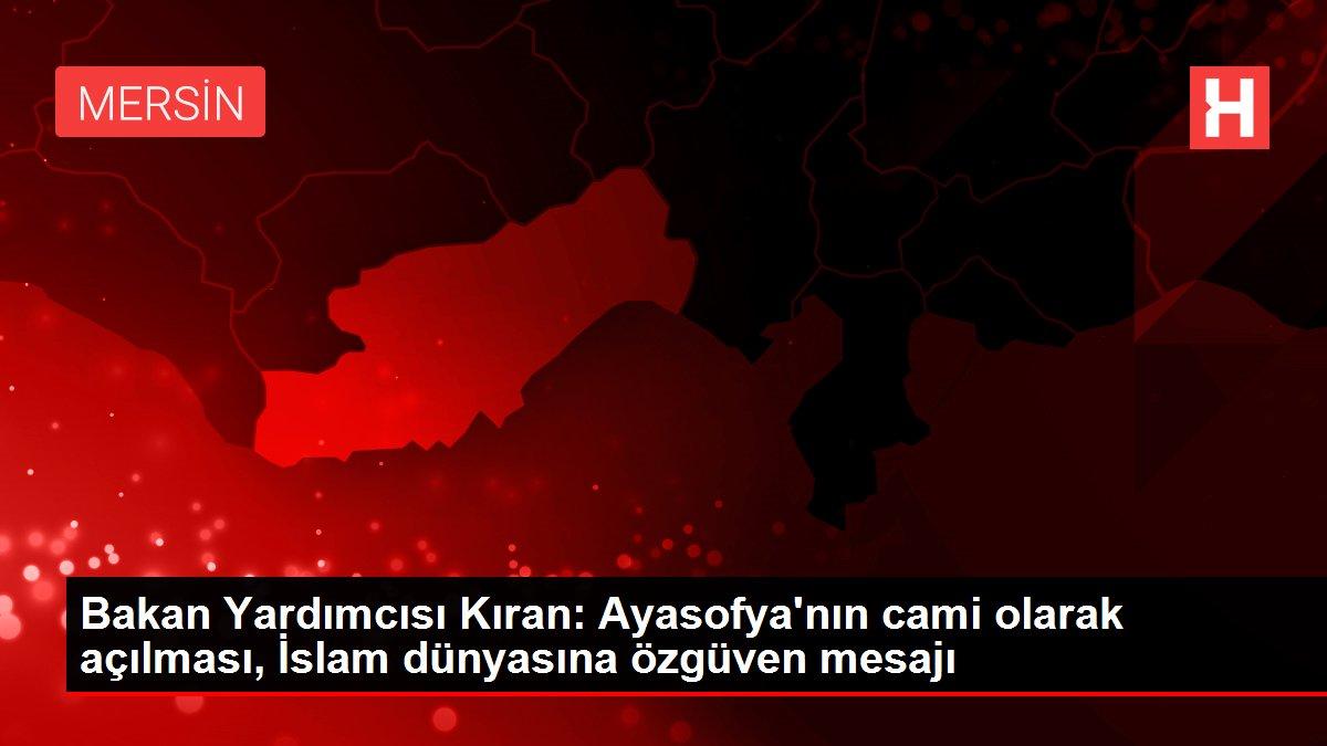 Son dakika haberleri! Bakan Yardımcısı Kıran: Ayasofya'nın cami olarak açılması, İslam dünyasına özgüven mesajı