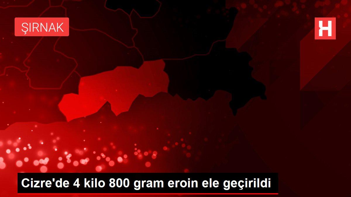 Cizre'de 4 kilo 800 gram eroin ele geçirildi