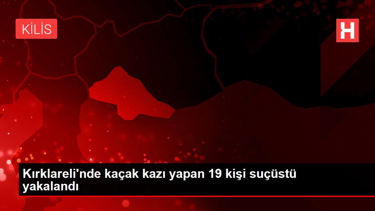 Kırklareli'nde kaçak kazı yapan 19 kişi suçüstü yakalandı