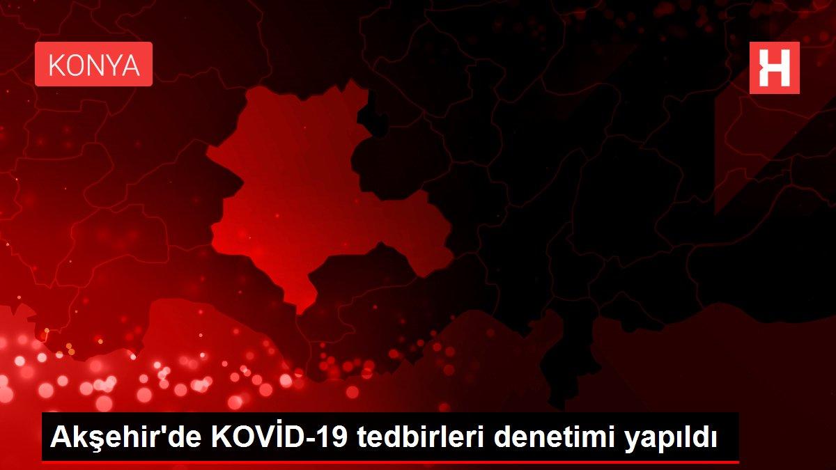 Son Dakika: Akşehir'de KOVİD-19 tedbirleri denetimi yapıldı