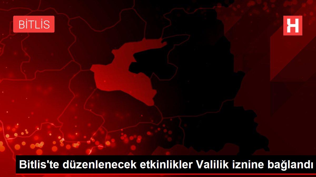 Bitlis'te düzenlenecek etkinlikler Valilik iznine bağlandı