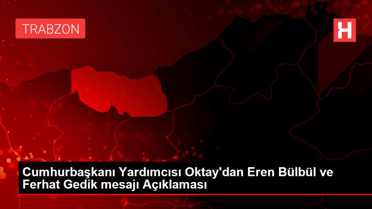 Son dakika haber! Cumhurbaşkanı Yardımcısı Oktay'dan Eren Bülbül ve Ferhat Gedik mesajı Açıklaması
