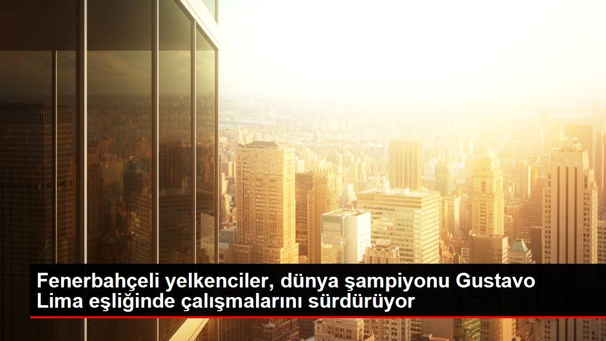 Fenerbahçeli yelkenciler, dünya şampiyonu Gustavo Lima eşliğinde çalışmalarını sürdürüyor