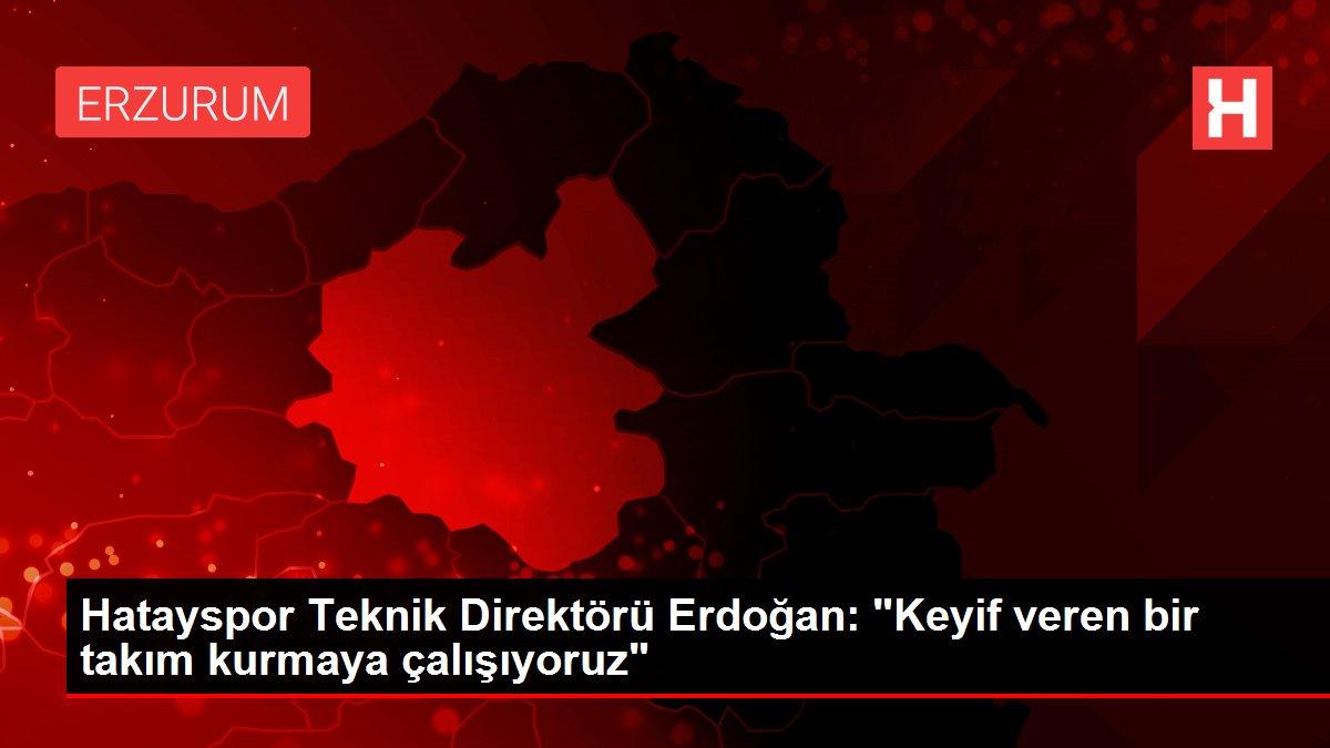 Hatayspor Teknik Direktörü Erdoğan: