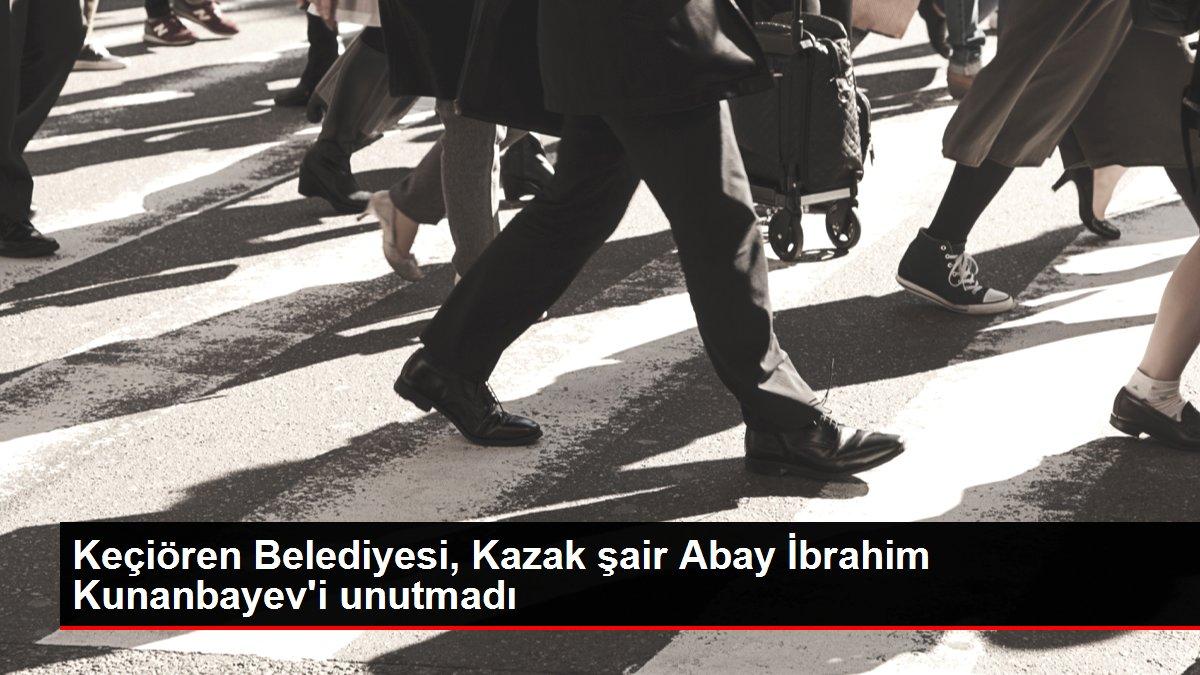 Son dakika haberi: Keçiören Belediyesi, Kazak şair Abay İbrahim Kunanbayev'i unutmadı
