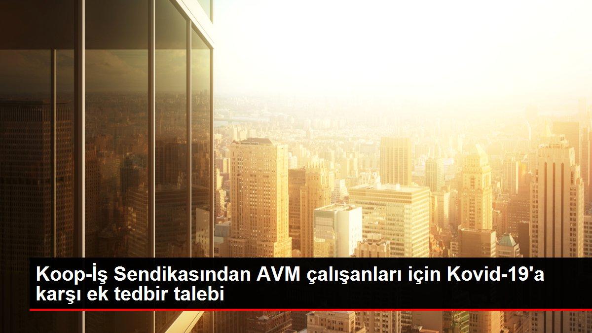 Son dakika haberleri | Koop-İş Sendikasından AVM çalışanları için Kovid-19'a karşı ek tedbir talebi