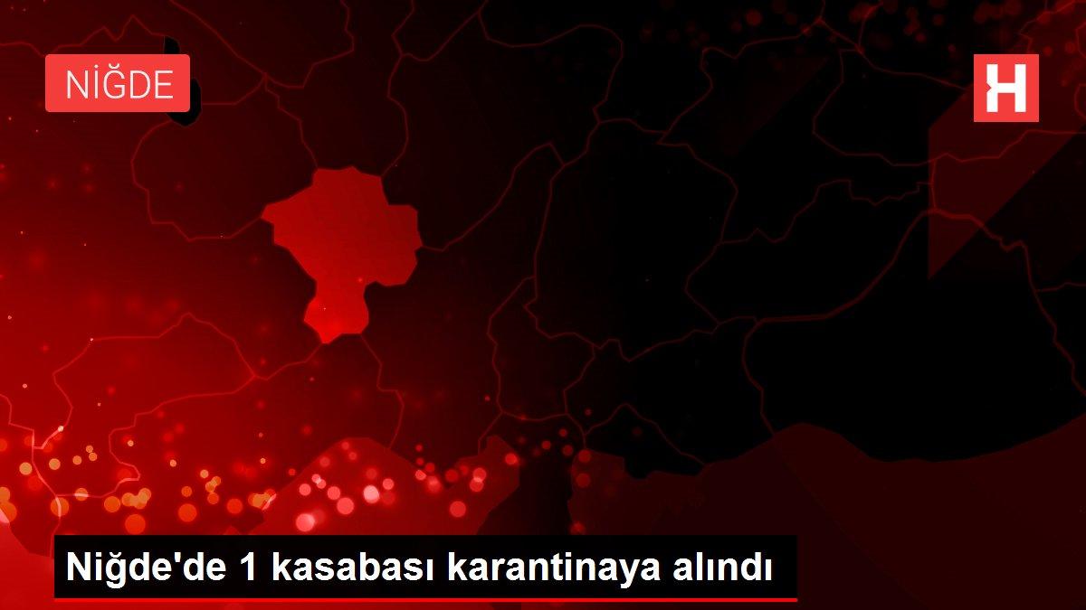 Niğde'de 1 kasabası karantinaya alındı
