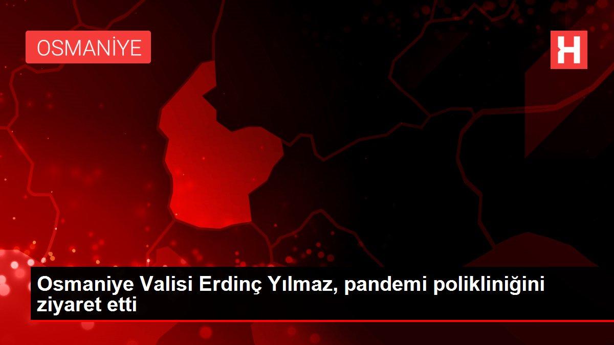 Osmaniye Valisi Erdinç Yılmaz, pandemi polikliniğini ziyaret etti