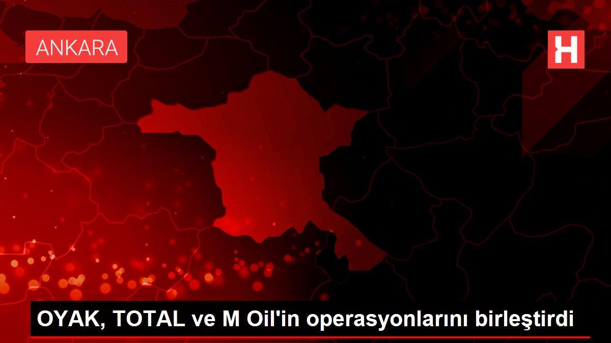 Son dakika haberleri! OYAK, TOTAL ve M Oil'in operasyonlarını birleştirdi