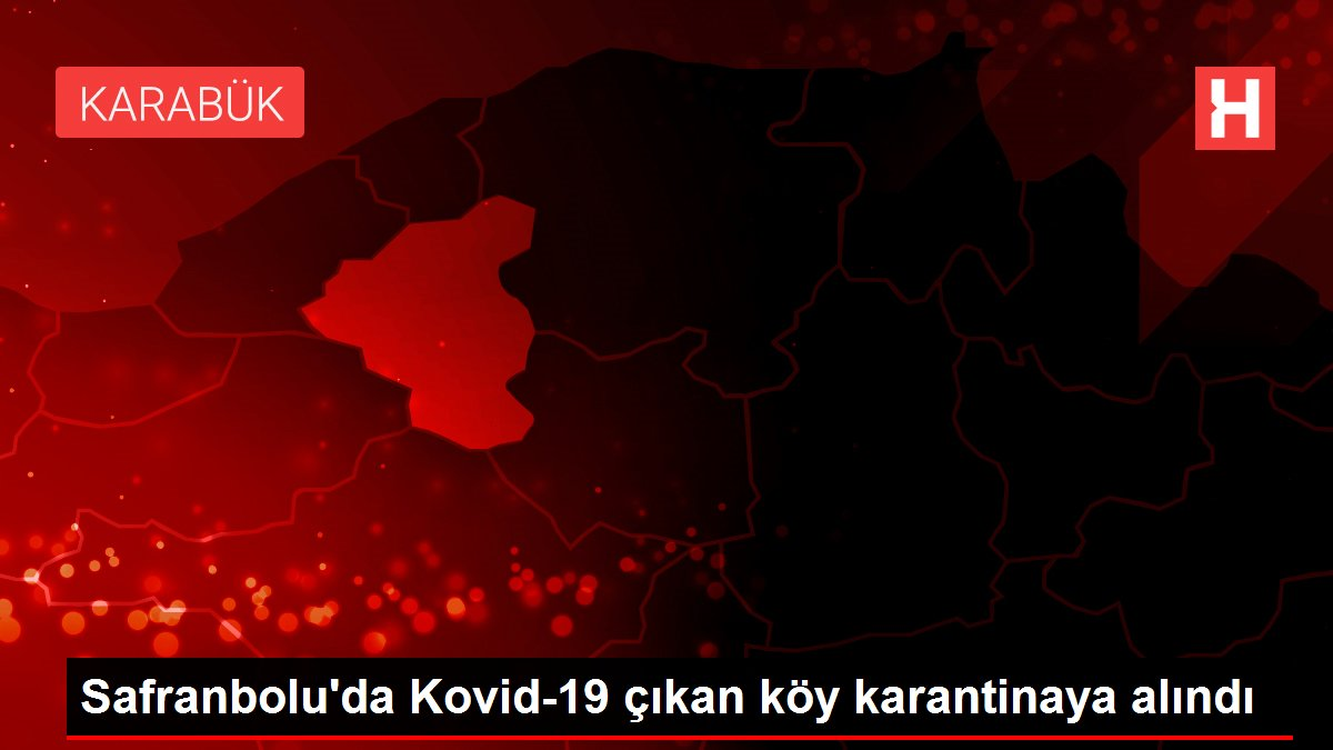 Safranbolu'da Kovid-19 çıkan köy karantinaya alındı