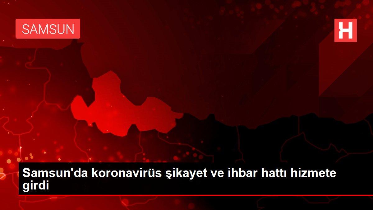 Son dakika haberi! Samsun'da koronavirüs şikayet ve ihbar hattı hizmete girdi