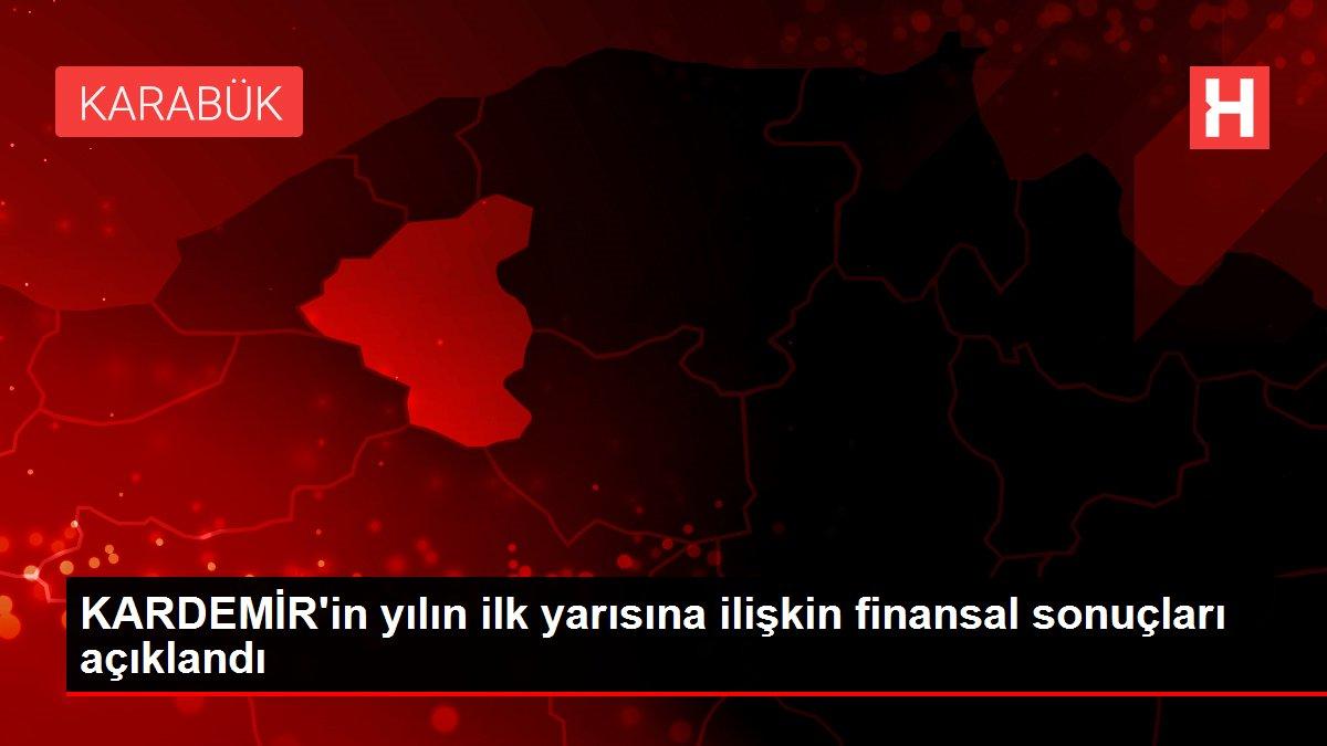 KARDEMİR'in yılın ilk yarısına ilişkin finansal sonuçları açıklandı