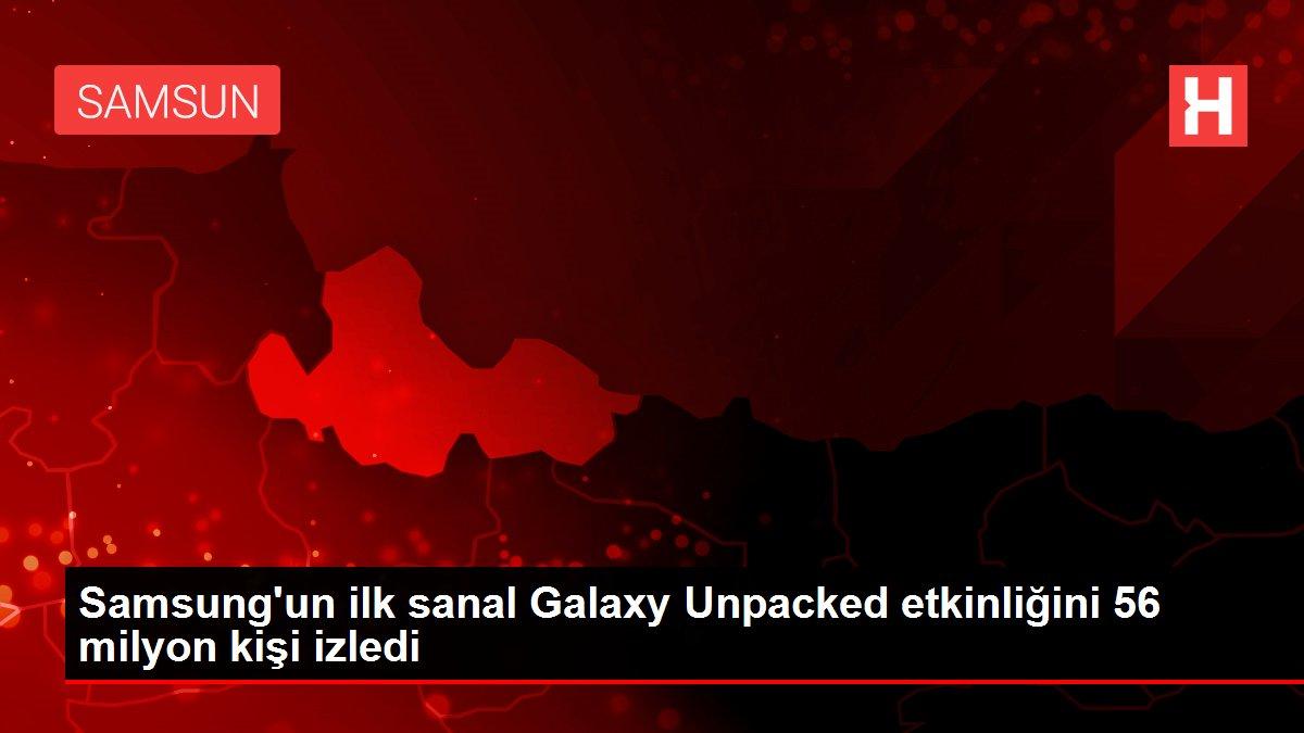 Samsung'un ilk sanal Galaxy Unpacked etkinliğini 56 milyon kişi izledi