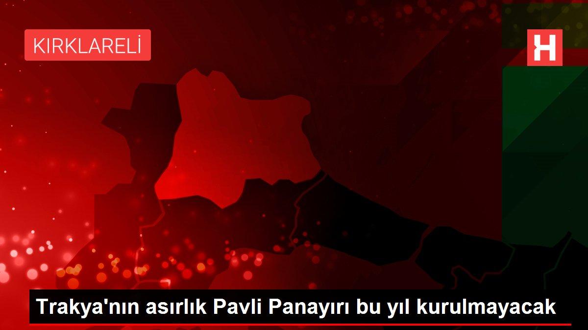 Trakya'nın asırlık Pavli Panayırı bu yıl kurulmayacak