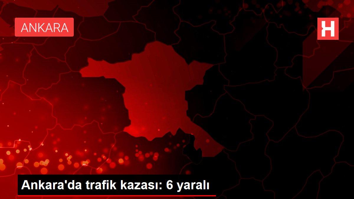 Son dakika haber | Ankara'da trafik kazası: 6 yaralı