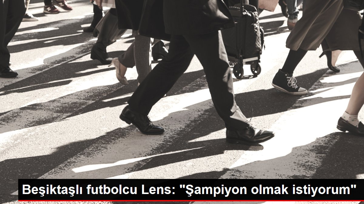 Beşiktaşlı futbolcu Lens: