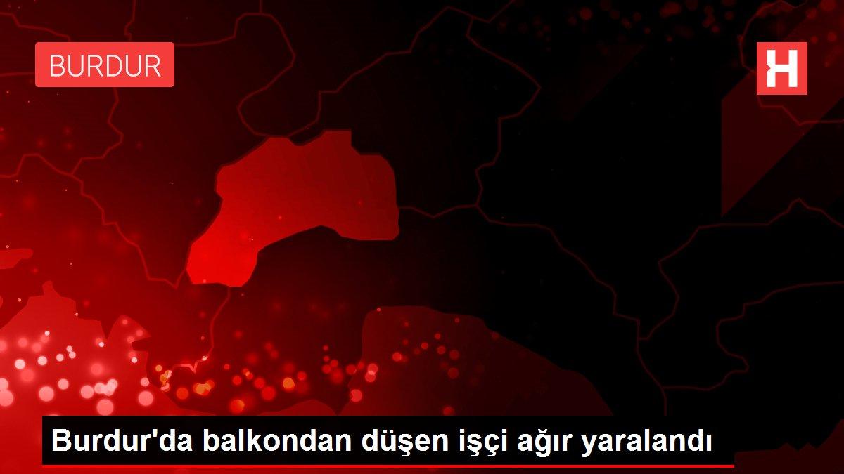 Burdur'da balkondan düşen işçi ağır yaralandı