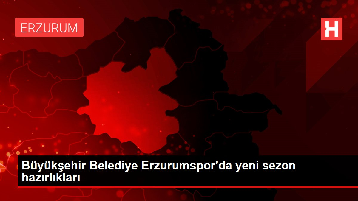 Büyükşehir Belediye Erzurumspor'da yeni sezon hazırlıkları