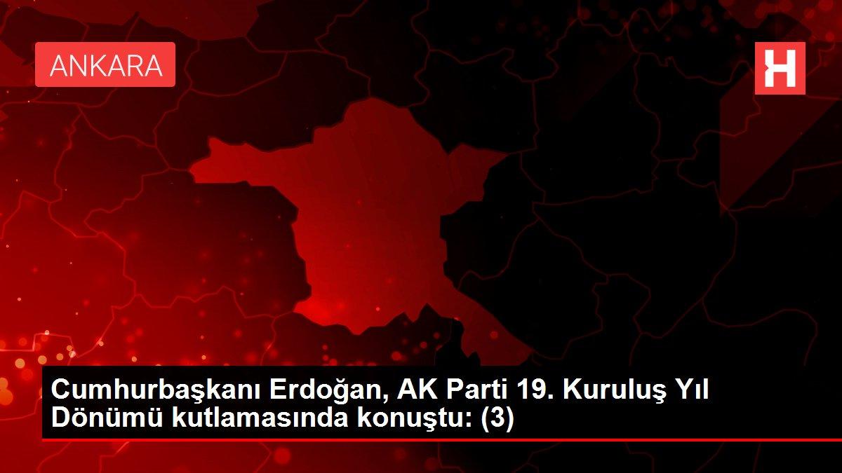 Son dakika haberleri... Cumhurbaşkanı Erdoğan, AK Parti 19. Kuruluş Yıl Dönümü kutlamasında konuştu: (3)