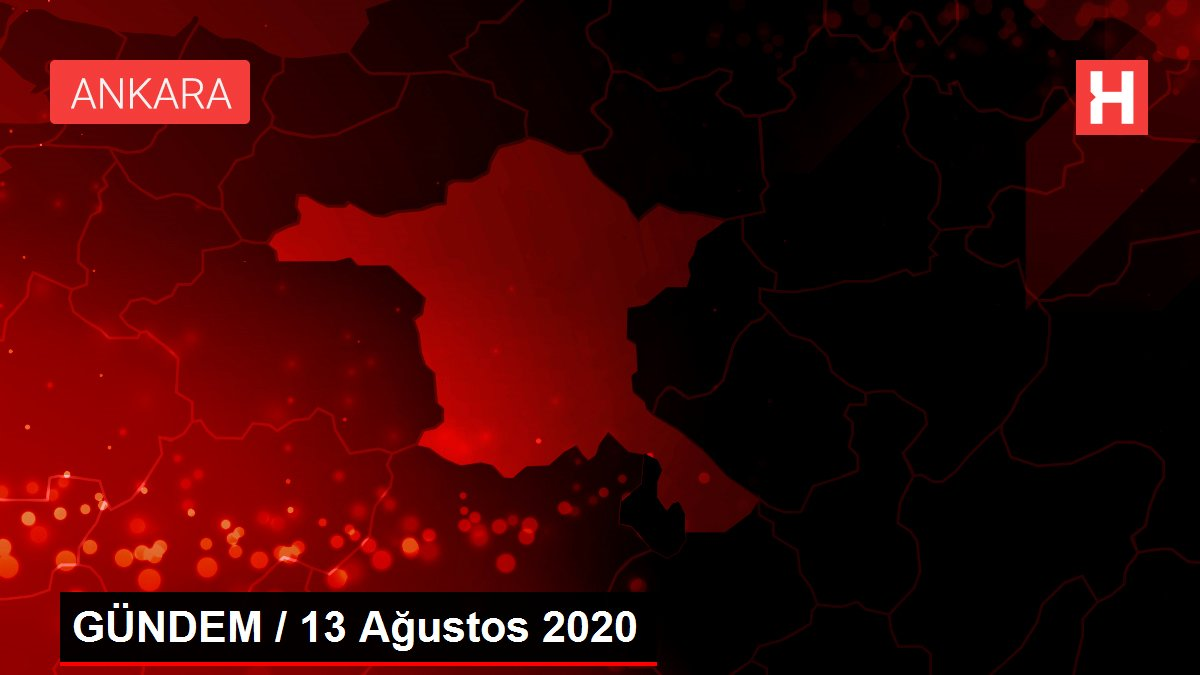 GÜNDEM / 13 Ağustos 2020