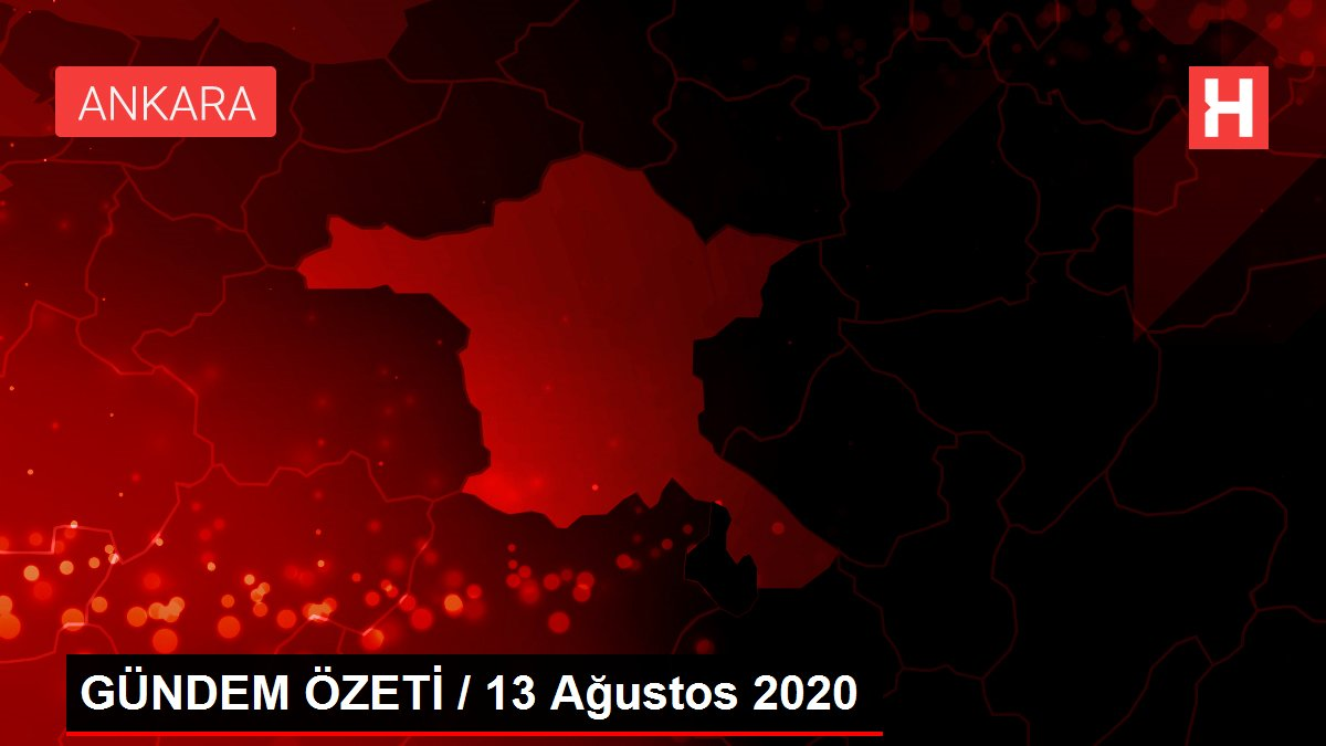 GÜNDEM ÖZETİ / 13 Ağustos 2020