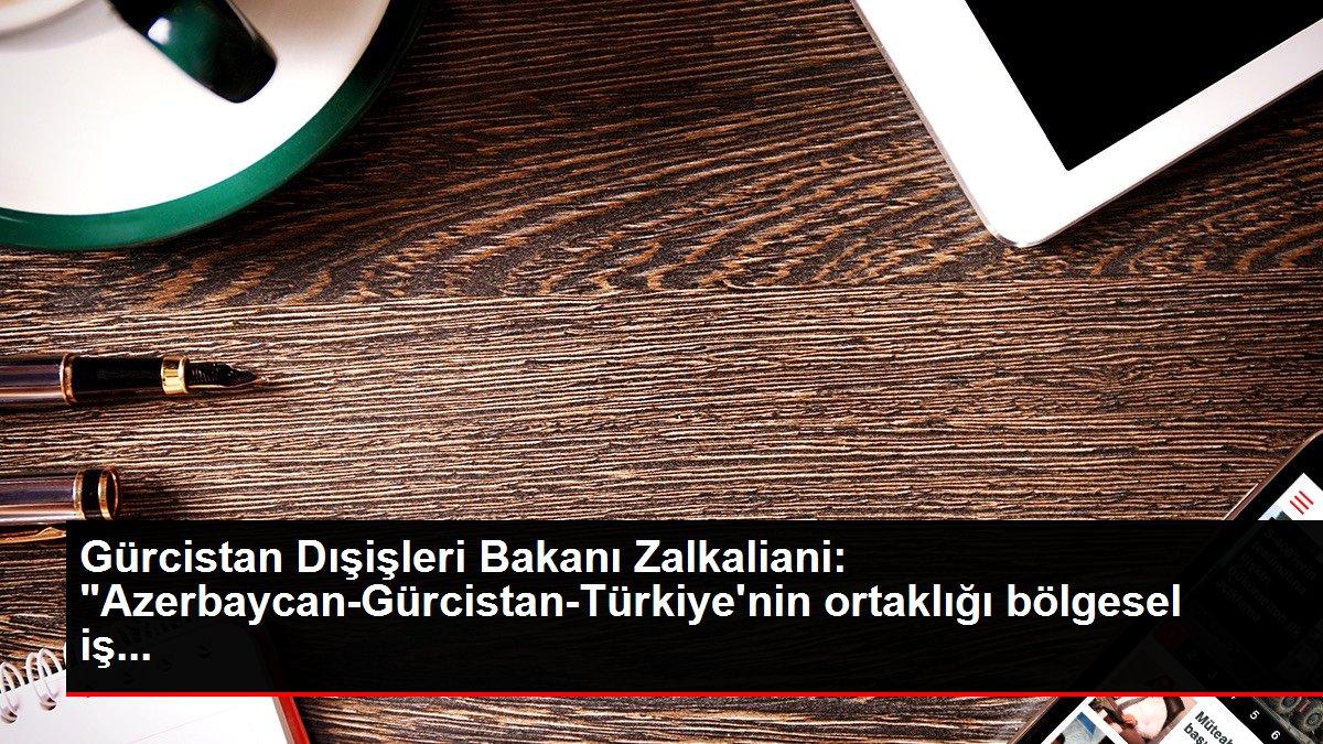 Son dakika haber: Gürcistan Dışişleri Bakanı Zalkaliani: