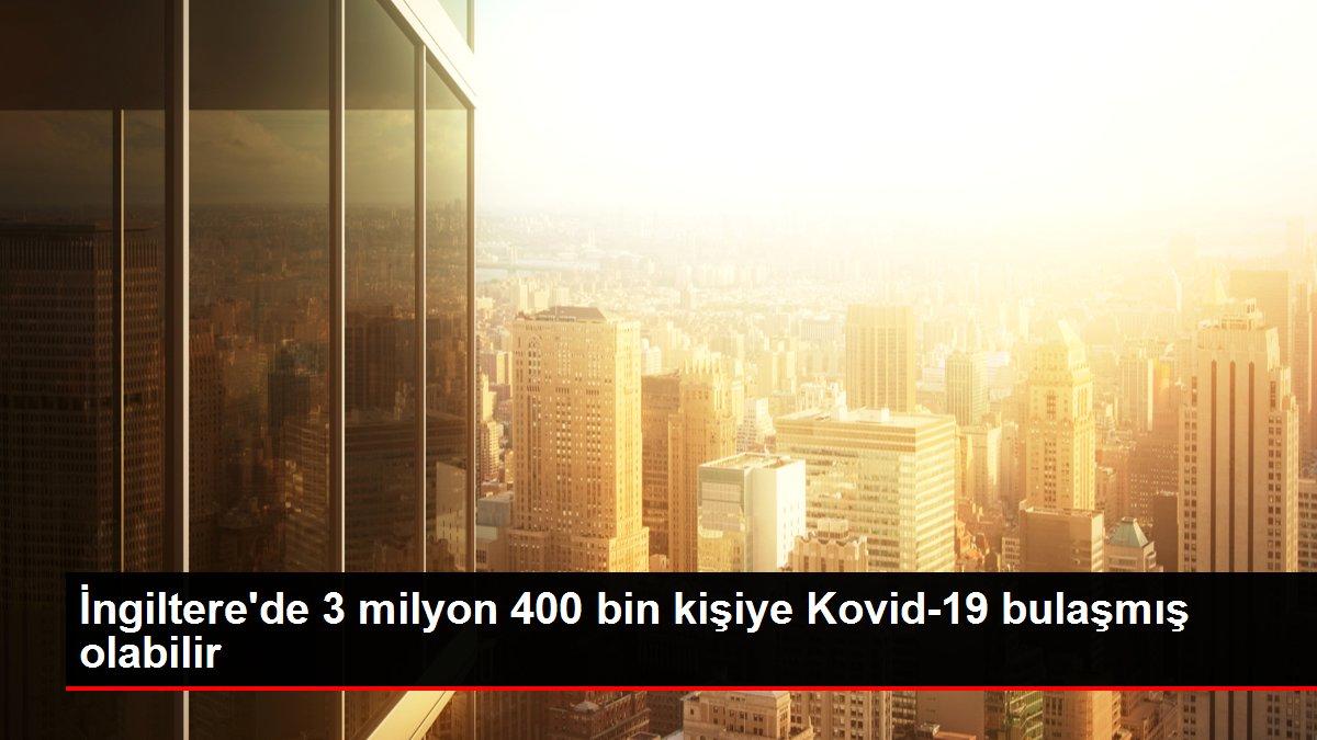 İngiltere'de 3 milyon 400 bin kişiye Kovid-19 bulaşmış olabilir