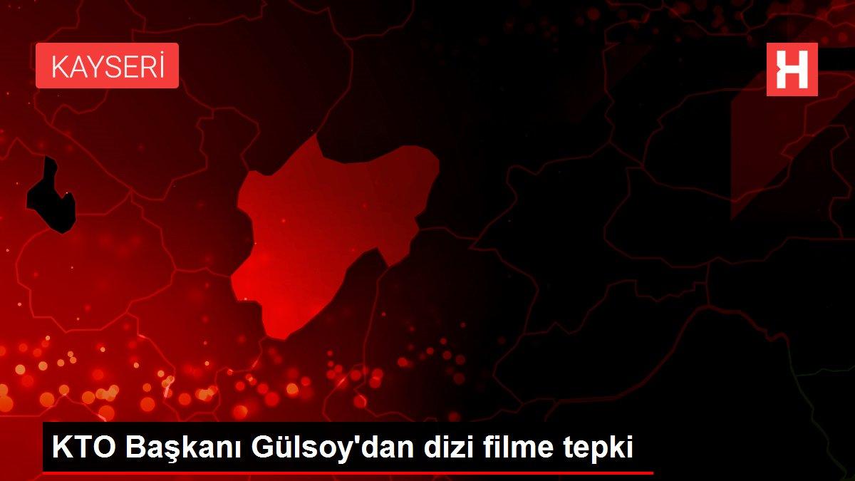 KTO Başkanı Gülsoy'dan dizi filme tepki